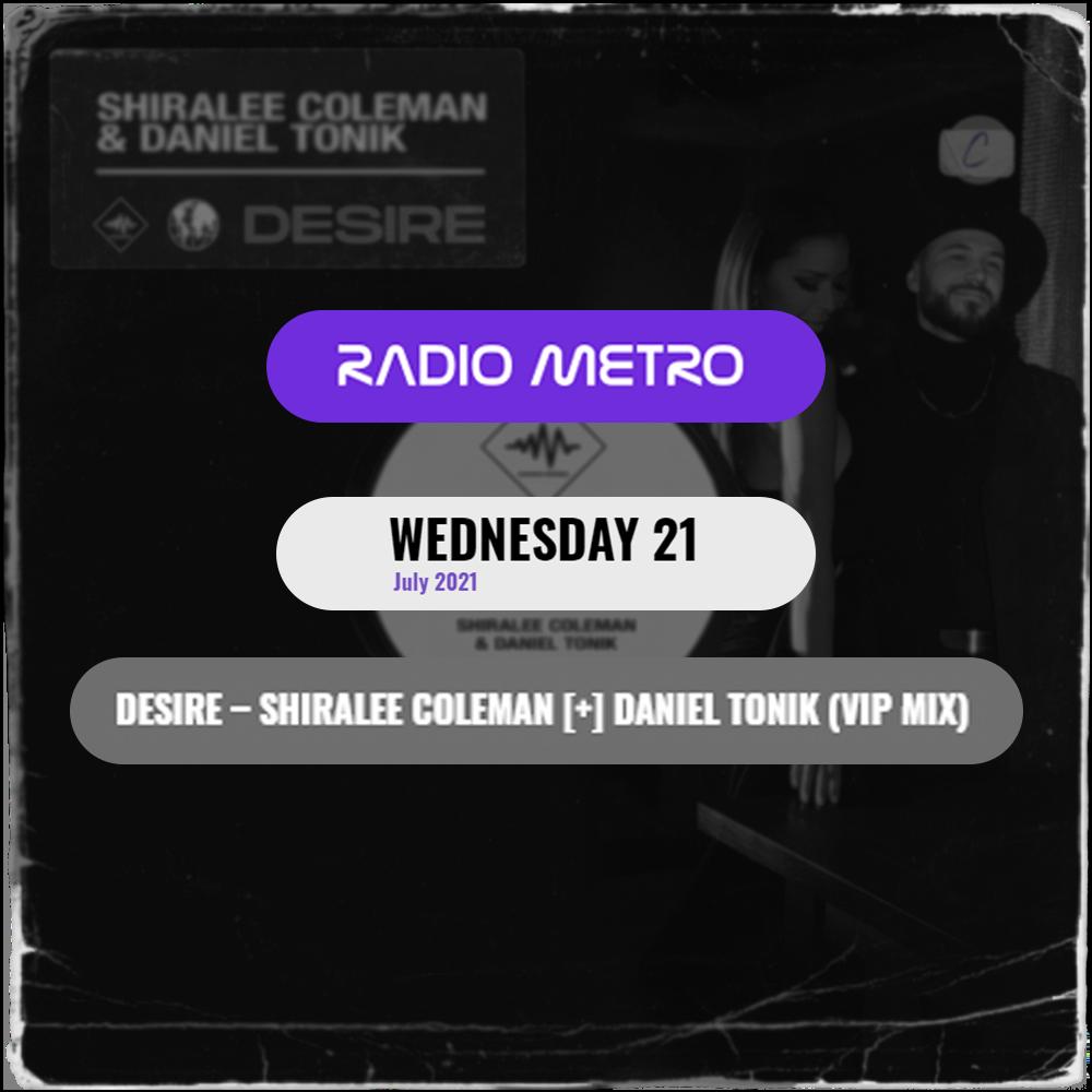 [Radio Addition] Radio Metro adds 'Desire' VIP Mix Radio Metro, Shiralee Coleman, Daniel Tonik