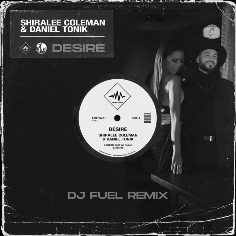 Desire (Dj Fuel Remix) Dj Fuel, Shiralee Coleman & Daniel Tonik, Desire Pumping Records