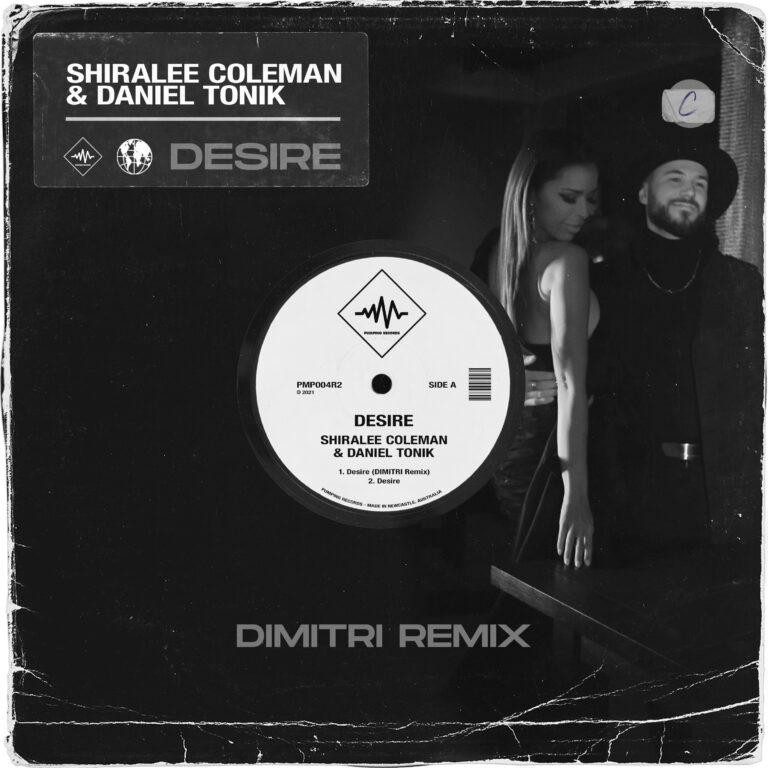 Desire (DIMITRI Remix) DIMITRI, Shiralee Coleman & Daniel Tonik, Desire Pumping Records